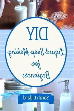 DIY Liquid Soap Making for Beginners: How to Make Moisturizi